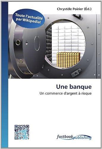Une banque: Un commerce d'argent à risque (French Edition)