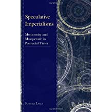 Speculative Imperialisms: Monstrosity and Masquerade in Postracial Times