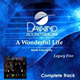 A Wonderful Life (Complete) [Accompaniment/Performance Track] by Legacy Five (2011-11-01)
