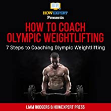How to Coach Olympic Weightlifting: 7 Steps to Coaching Olympic Weightlifting Audiobook by HowExpert Press, Liam Rodgers Narrated by Kane Power
