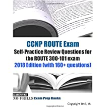 CCNP ROUTE Exam Self-Practice Review Questions for the ROUTE 300-101 exam 2018 Edition (with 160+ questions)