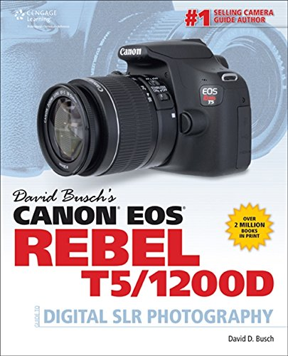 David Busch's Canon EOS Rebel T5/1200D Guide to Digital SLR Photography (David Busch's Digital Photography Guides) (Digital Camera How To)