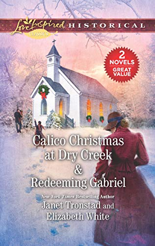 Calico Christmas at Dry Creek & Redeeming Gabriel: An Anthology