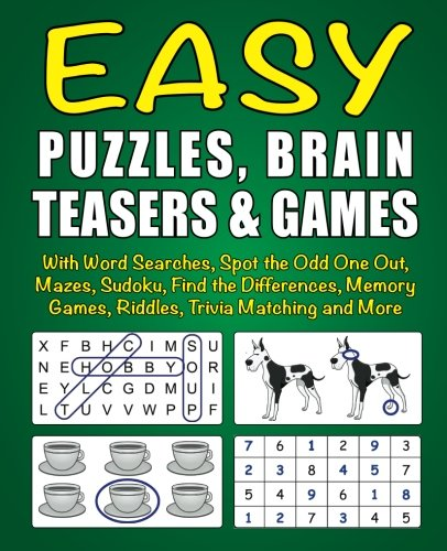 Easy Puzzles, Brain Teasers & Games: With Word Searches, Spot the Odd One Out, Mazes, Sudoku, Find the Differences, Memory Games, Riddles, Trivia Matching and More -