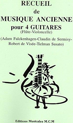 Recueil de 4 pièces de musique ancienne pour 4 guitares, flûte et violoncelle: musique d'ensemble quatuor (French (Flute Ensemble Pieces)