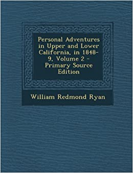 Book Personal Adventures in Upper and Lower California, in 1848-9, Volume 2
