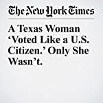 A Texas Woman 'Voted Like a U.S. Citizen.' Only She Wasn't. | Michael Wines