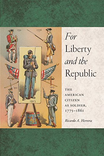 For Liberty and the Republic: The American Citizen as Soldier, 1775-1861 (Warfare and Culture)