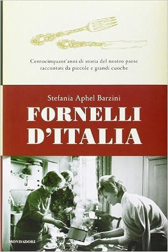 Centocinquant anni di storia del nostro paese raccontati da piccole e grandi  cuoche - Stefania A. Barzini - Libri 13ca6f56cb46