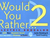 Would You Rather...? 2: Electric Boogaloo: Over 300 More Absolutely Absurd Dilemmas to Ponder