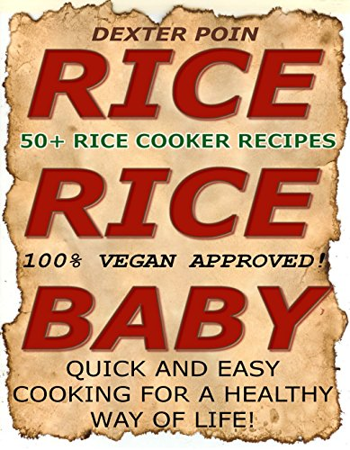 Rice Cooker Recipes - 50+ VEGAN RICE COOKER RECIPES - (RICE RICE BABY!) - Quick & Easy Cooking For A Healthy Way of Life: 100% Vegan Approved! by Dexter Poin