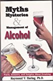 Myths, Mysteries and Management of Alcohol, Raymond Victor Haring, 0964367300