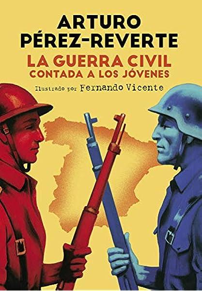 La Guerra Civil contada a los jóvenes No ficción ilustrados: Amazon.es: Arturo Pérez-Reverte, Fernando Vicente: Libros