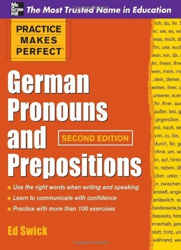 Practice Makes Perfect German Pronouns and Prepositions, Second Edition (Practice Makes Perfect Series) 2nd (second) edition by Swick, Ed published by McGraw-Hill (2011) [Paperback] PDF