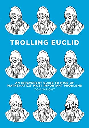 Trolling Euclid: An Irreverent Guide to Nine of Mathematics\' Most ...