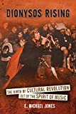 Dionysos Rising : The Birth of Cultural Revolution Out of the Spirit of Music, Jones, E. Michael, 0929891104