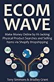 ECOM WAVE 2016: Make Money Online by Hi-Jacking Physical Product Searches and Selling Items via Shopify Dropshipping