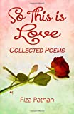 So This Is Love - Collected Poems, Fiza Pathan, 1496152247