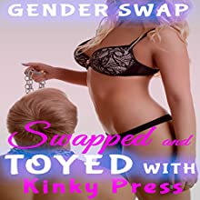 Swapped and Toyed With: Extreme Fetish Body Swap Gender Transformation: Kinky Press Gender Swap, Book 10 Audiobook by Kinky Press Narrated by Marcus M. Wilde