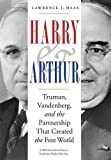 Harry and Arthur: Truman, Vandenberg, and the Partnership That Created the Free World
