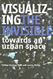 img - for Visualizing the Invisible: Towards an Urban Space (Spacelab Books) book / textbook / text book