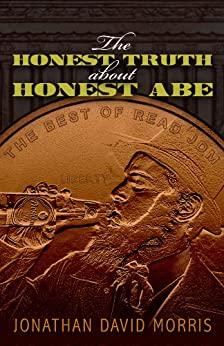 The Honest Truth About Honest Abe (The Best of Read JDM) by [Morris, Jonathan David]