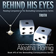 Behind His Eyes - Truth: Consequences, Book 2.5 Audiobook by Aleatha Romig Narrated by Sebastian York