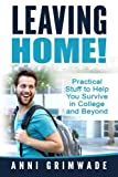 Leaving Home!: Practical Stuff to Help You Survive in College and Beyond