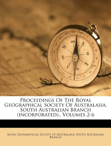 Proceedings Of The Royal Geographical Society Of Australasia, South Australian Branch (incorporated)., Volumes 2-6 ebook