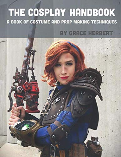 (The Cosplay Handbook: A Book of Cosplay and Prop Making)