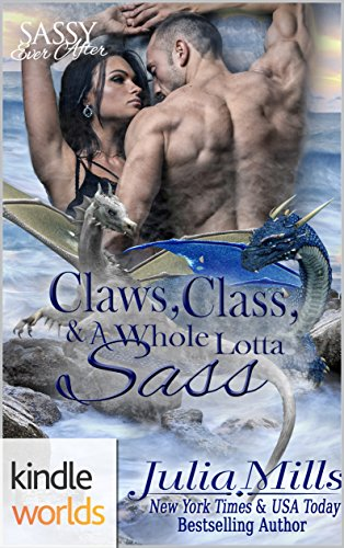 Sassy Ever After: Claws, Class and a Whole Lotta Sass (Kindle Worlds Novella) (Dragon Guard Book 20) by [Mills, Julia]