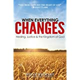When Everything Changes: Healing, Justice and the Kingdom of God