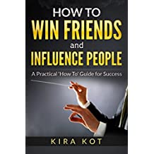 How to Win Friends and Influence People: A Practical 'How To' Guide for Success Contents