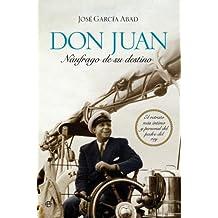 Don Juan, náufrago de su destino (Biografías y Memorias)
