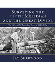 Surveying the 120th Meridian and the Great Divide: The Alberta/BC Boundary Survey, 1918-1924