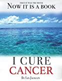 img - for I Cure Cancer: Learn How To Turn Your Body into a Cancer Free Zone book / textbook / text book