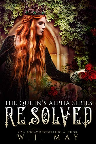 Resolved: Paranormal Shifter Royalty Fantasy Romance (The Queen's Alpha Series Book 12) by [May, W.J.]