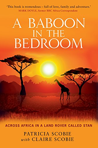A Baboon in the Bedroom: Across Africa in a Land Rover called -
