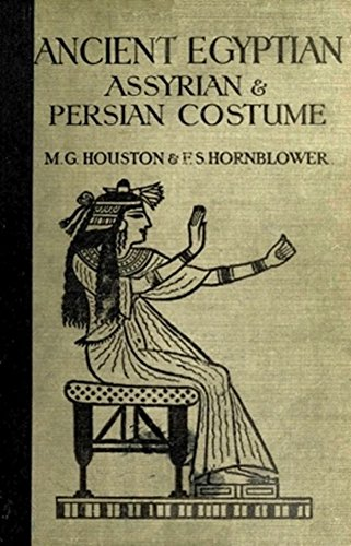 Ancient Egyptian, Assyrian, and Persian Costume (Illustrated): A TECHNICAL HISTORY OF COSTUME - CONTAINING TWENTY-FIVE FULL-PAGE (Assyria Costume)