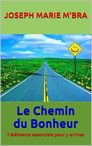 Le Chemin du Bonheur: 7 éléments essentiels pour y arriver (French Edition)
