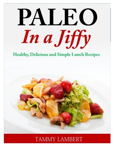 Paleo in a Jiffy: Healthy, Delicious and Simple Lunch Recipes by Tammy Lambert
