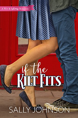 If the Kilt Fits (A Wit and Whimsy Romance Novella Book 1)