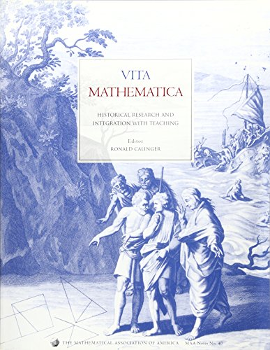 Vita Mathematica: Historical Research and Integration with Teaching (Mathematical Association of America Notes and Reports, No. 40)