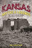 Kansas Myths and Legends: The True Stories behind History s Mysteries (Legends of the West)
