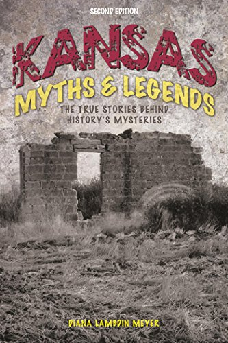 Kansas Myths and Legends: The True Stories behind History's Mysteries (Legends of the ()