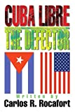 Cuba Libre--the Defector, Carlos Rocafort, 0595320643
