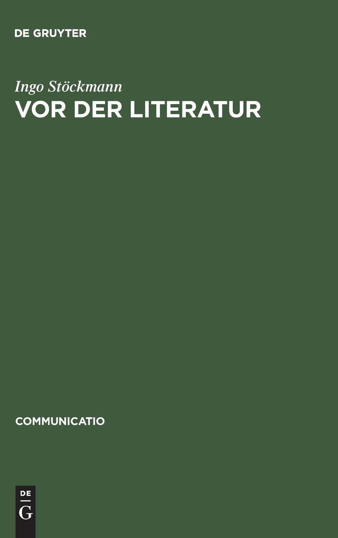 Vor der Literatur: Eine Evolutionstheorie der Poetik Alteuropas (Communicatio, Band 28)