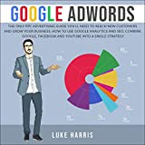 Google AdWords: The Only PPC Advertising Guide You'll Need to Reach New Customers and Grow Your Business. How to Use Google Analytics and SEO. Use Google, Facebook and You Tube into a Single Strategy