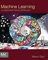 Machine Learning: A Constraint-Based Approach Front Cover