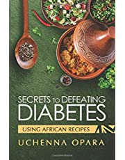 SECRETS TO DEFEATING DIABETES USING AFRICAN RECIPES